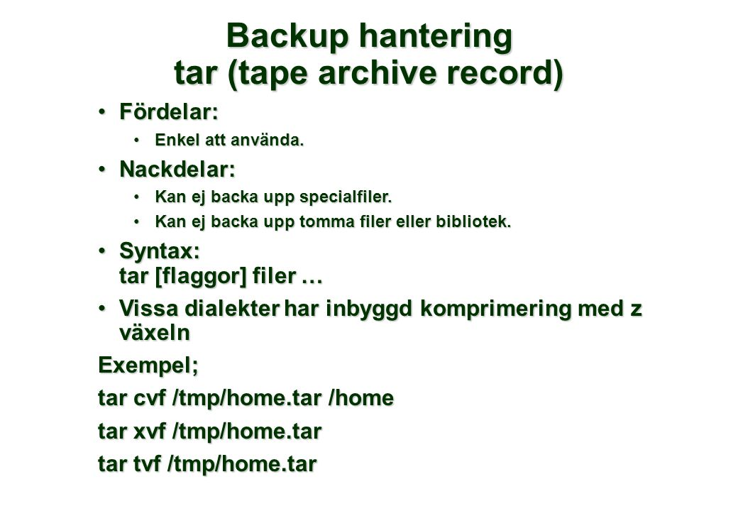 Backup hantering tar (tape archive record) •Fördelar: •Enkel att använda. •Nackdelar: •Kan ej backa upp specialfiler. •Kan ej backa upp tomma filer el