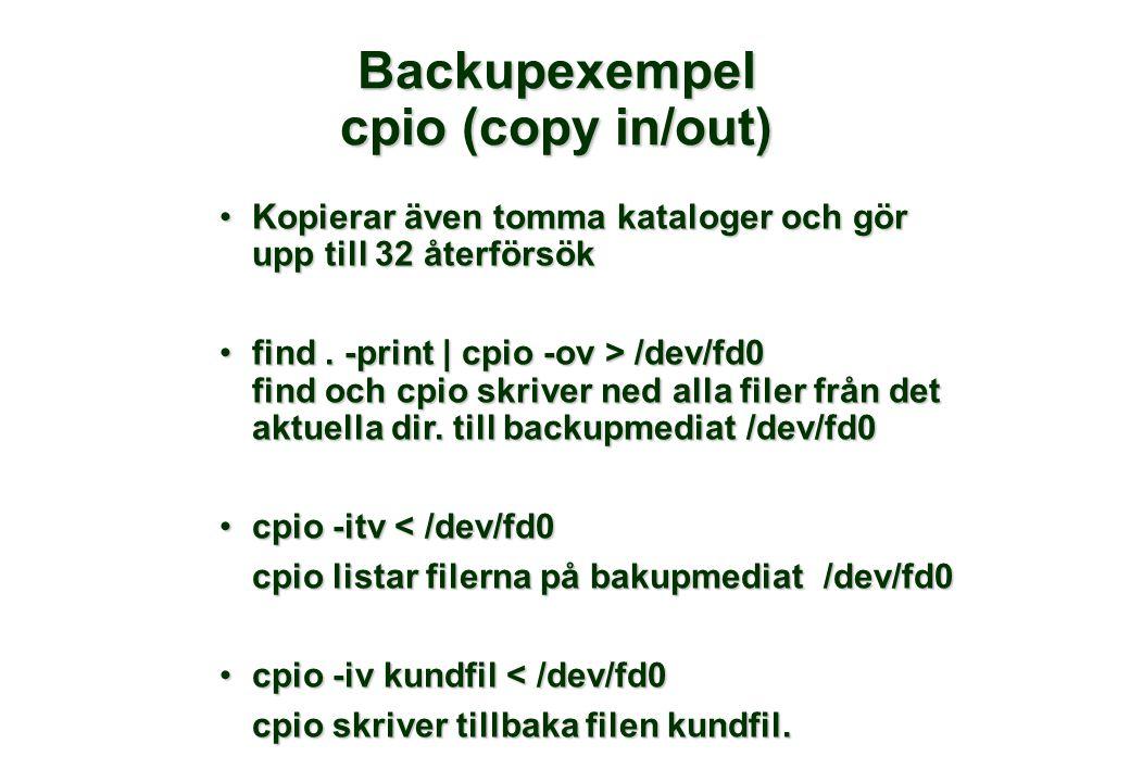 Backupexempel cpio (copy in/out) •Kopierar även tomma kataloger och gör upp till 32 återförsök •find. -print | cpio -ov > /dev/fd0 find och cpio skriv