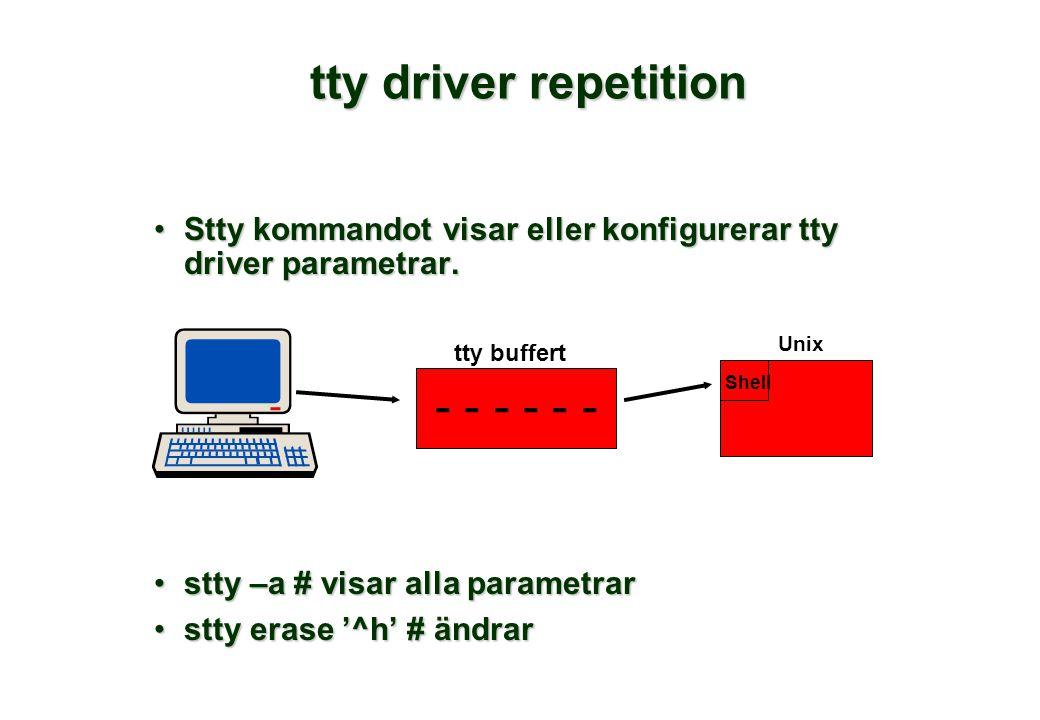 tty driver repetition •Stty kommandot visar eller konfigurerar tty driver parametrar. •stty –a # visar alla parametrar •stty erase '^h' # ändrar - - -