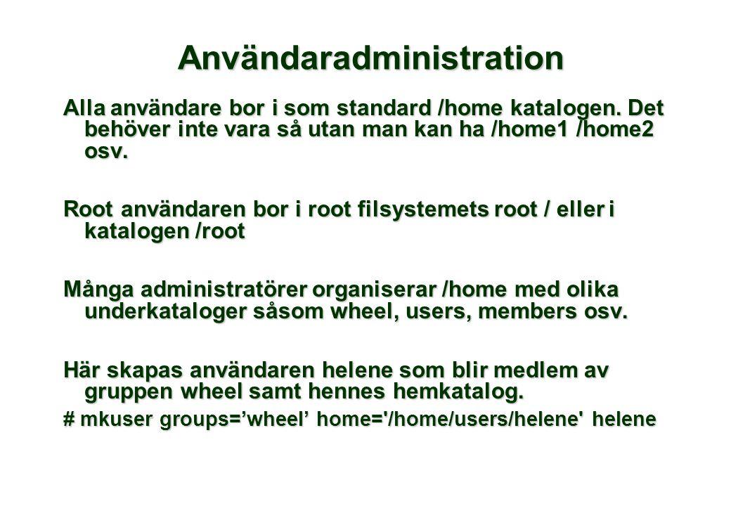 Användaradministration Alla användare bor i som standard /home katalogen. Det behöver inte vara så utan man kan ha /home1 /home2 osv. Root användaren
