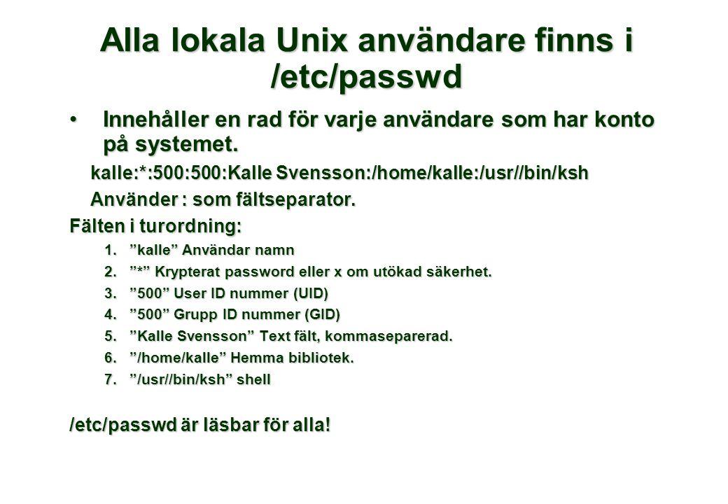 Alla lokala Unix användare finns i /etc/passwd •Innehåller en rad för varje användare som har konto på systemet. kalle:*:500:500:Kalle Svensson:/home/