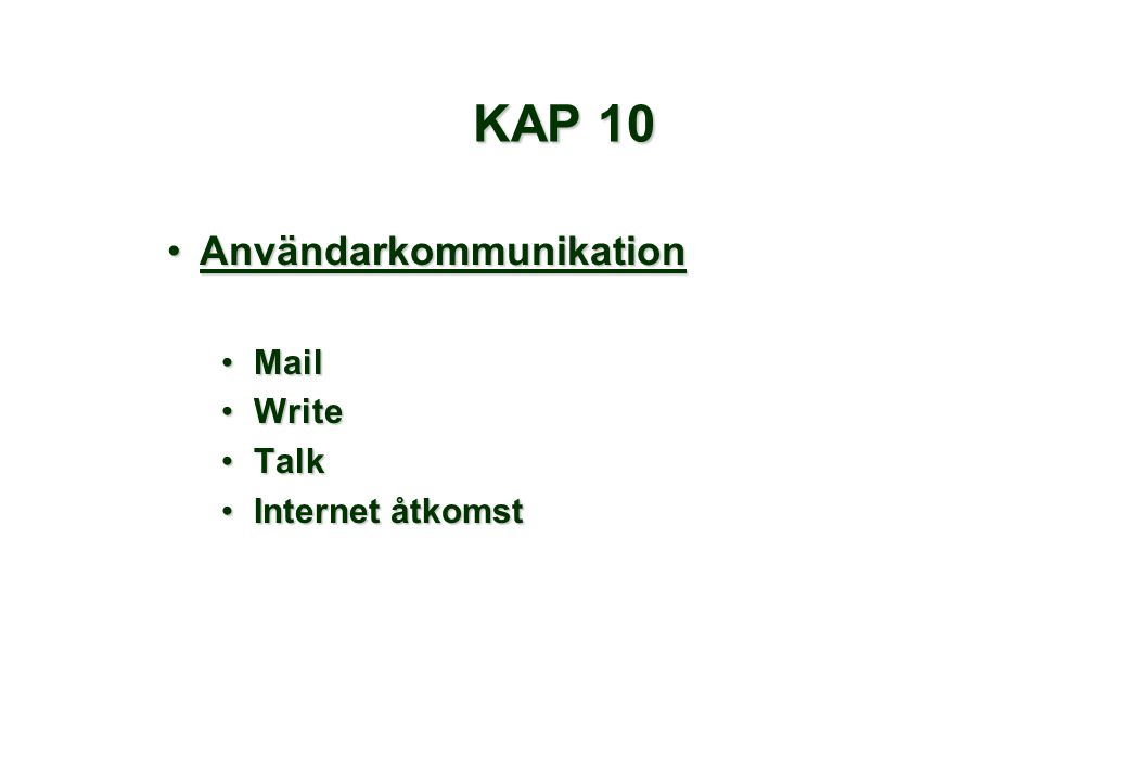 KAP 10 •Användarkommunikation •Mail •Write •Talk •Internet åtkomst