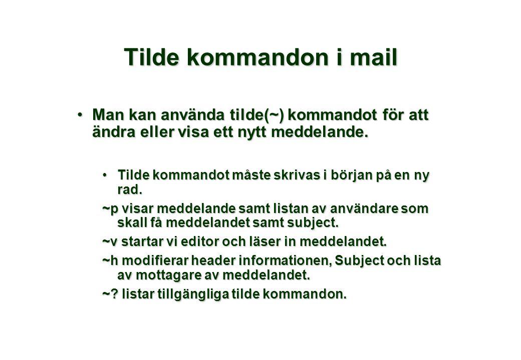 Tilde kommandon i mail •Man kan använda tilde(~) kommandot för att ändra eller visa ett nytt meddelande. •Tilde kommandot måste skrivas i början på en