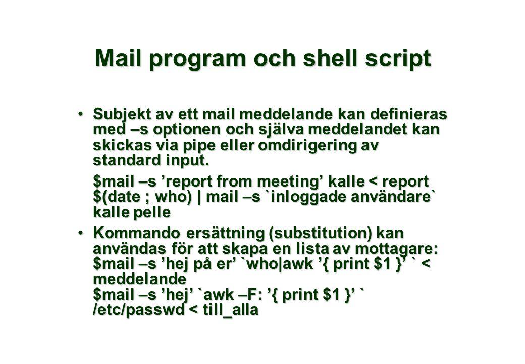 Mail program och shell script •Subjekt av ett mail meddelande kan definieras med –s optionen och själva meddelandet kan skickas via pipe eller omdirig