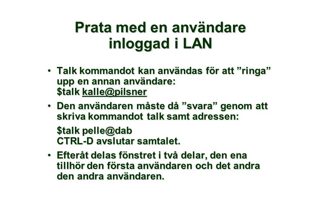 """Prata med en användare inloggad i LAN •Talk kommandot kan användas för att """"ringa"""" upp en annan användare: $talk kalle@pilsner kalle@pilsner •Den anvä"""