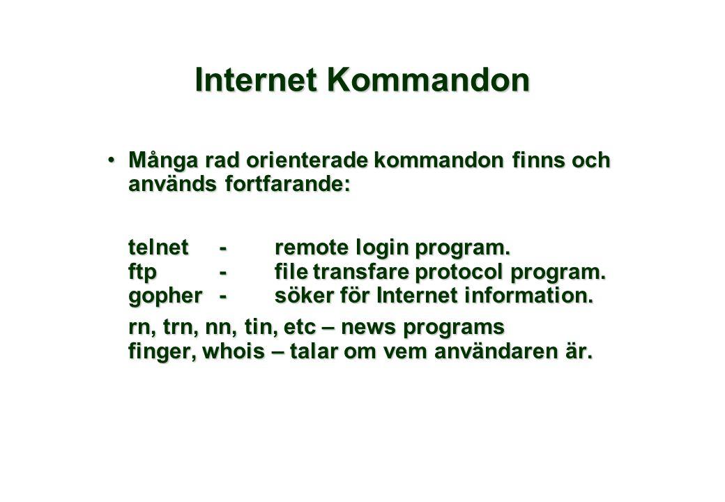 Internet Kommandon •Många rad orienterade kommandon finns och används fortfarande: telnet-remote login program. ftp-file transfare protocol program. g