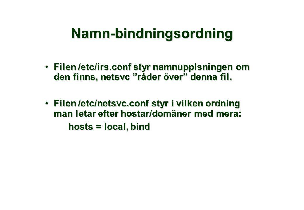 """Namn-bindningsordning •Filen /etc/irs.conf styr namnupplsningen om den finns, netsvc """"råder över"""" denna fil. •Filen /etc/netsvc.conf styr i vilken ord"""