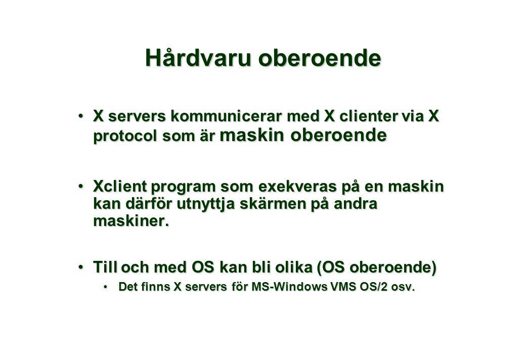 Hårdvaru oberoende •X servers kommunicerar med X clienter via X protocol som är maskin oberoende •Xclient program som exekveras på en maskin kan därfö