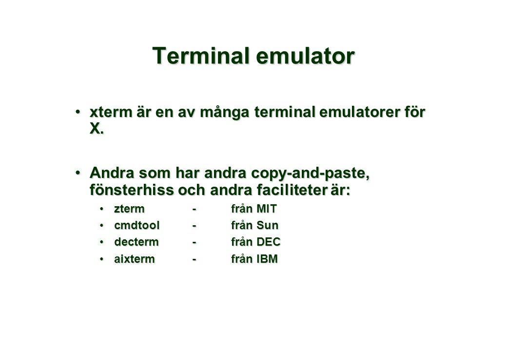 Terminal emulator •xterm är en av många terminal emulatorer för X. •Andra som har andra copy-and-paste, fönsterhiss och andra faciliteter är: •zterm-f