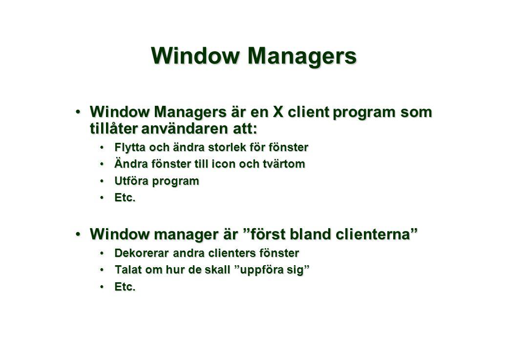 Window Managers •Window Managers är en X client program som tillåter användaren att: •Flytta och ändra storlek för fönster •Ändra fönster till icon oc