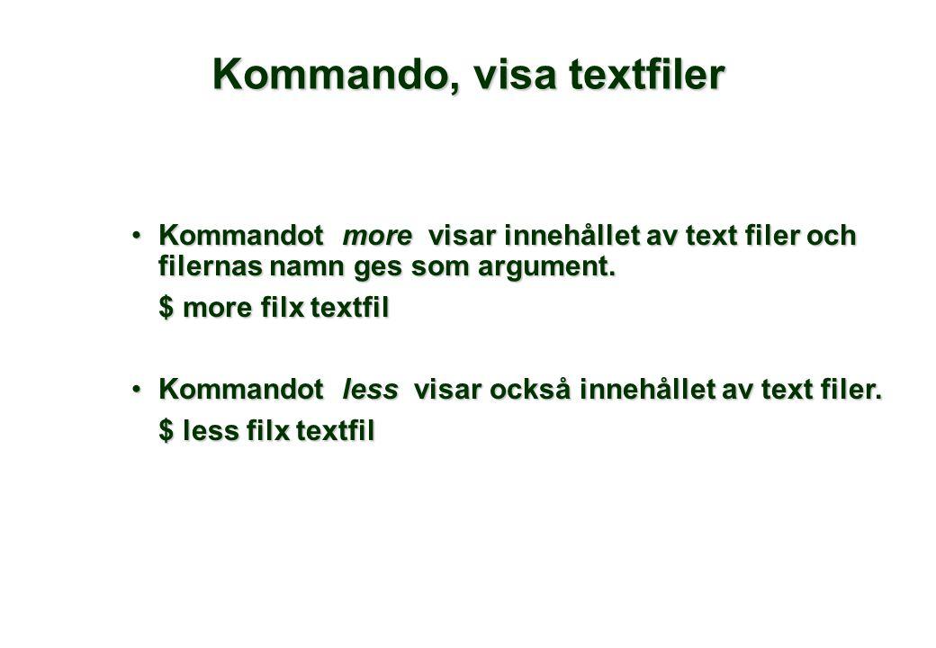 Kommando, visa textfiler •Kommandot more visar innehållet av text filer och filernas namn ges som argument. $ more filx textfil $ more filx textfil •K