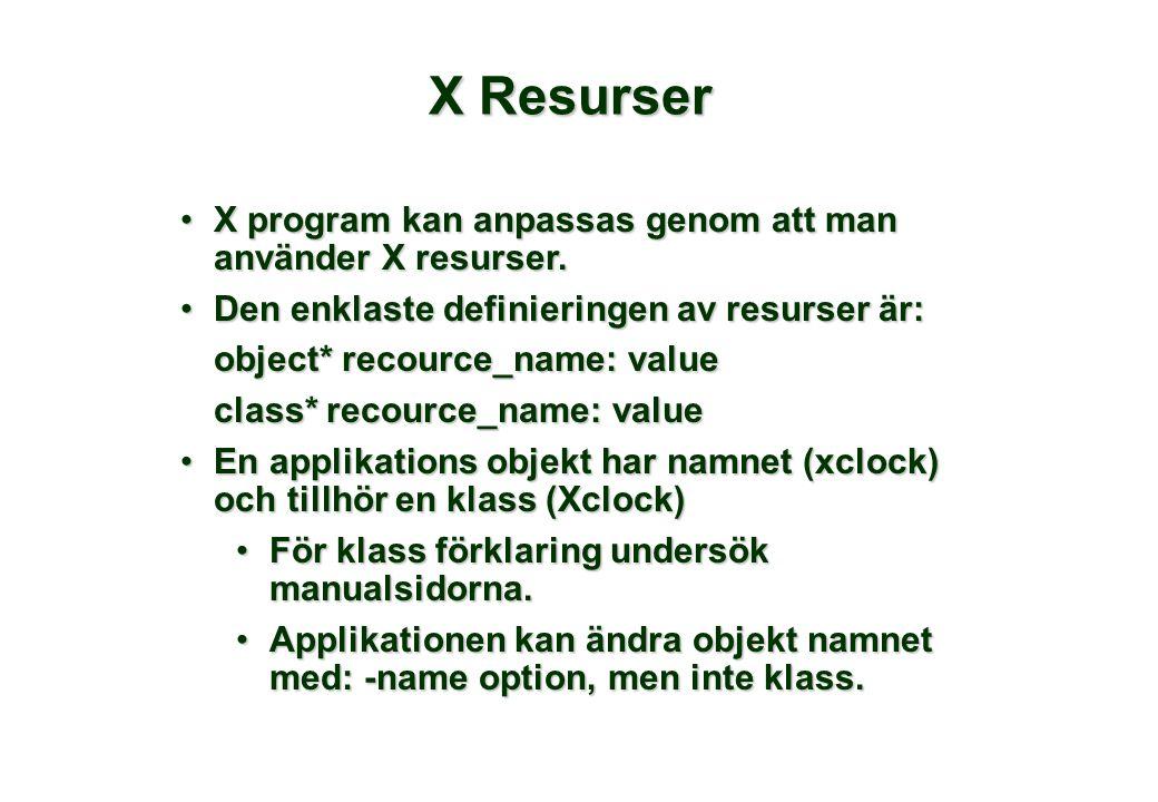 X Resurser •X program kan anpassas genom att man använder X resurser. •Den enklaste definieringen av resurser är: object* recource_name: value class*