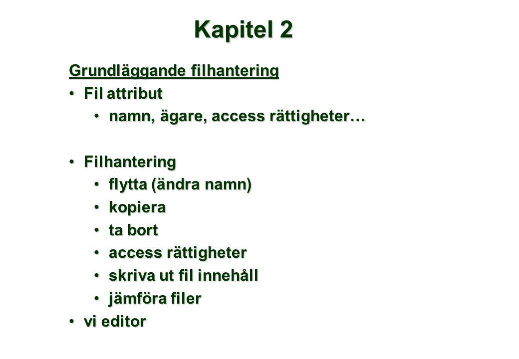 Kapitel 2 Grundläggande filhantering •Fil attribut •namn, ägare, access rättigheter… •Filhantering •flytta (ändra namn) •kopiera •ta bort •access rätt