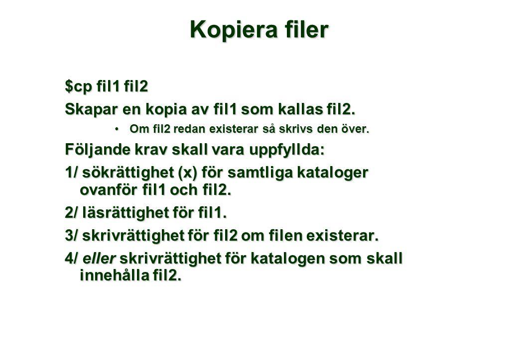 Kopiera filer $cp fil1 fil2 Skapar en kopia av fil1 som kallas fil2. •Om fil2 redan existerar så skrivs den över. Följande krav skall vara uppfyllda: