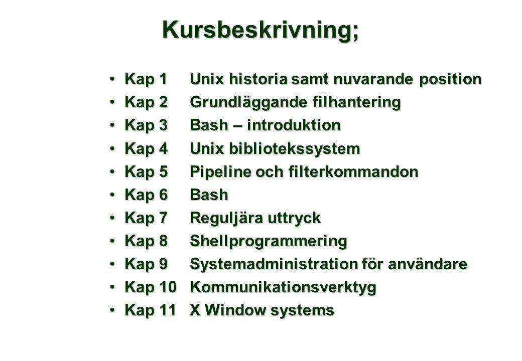 Kursbeskrivning; •Kap 1Unix historia samt nuvarande position •Kap 2Grundläggande filhantering •Kap 3Bash – introduktion •Kap 4Unix bibliotekssystem •K
