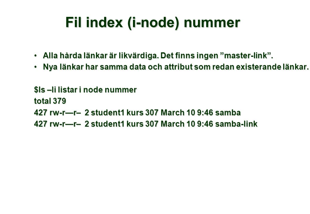 """Fil index (i-node) nummer •Alla hårda länkar är likvärdiga. Det finns ingen """"master-link"""". •Nya länkar har samma data och attribut som redan existeran"""