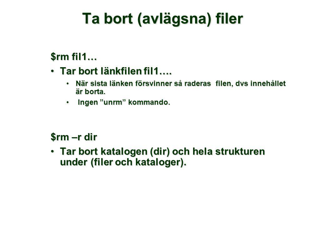 """Ta bort (avlägsna) filer $rm fil1… •Tar bort länkfilen fil1…. •När sista länken försvinner så raderas filen, dvs innehållet är borta. • Ingen """"unrm"""" k"""