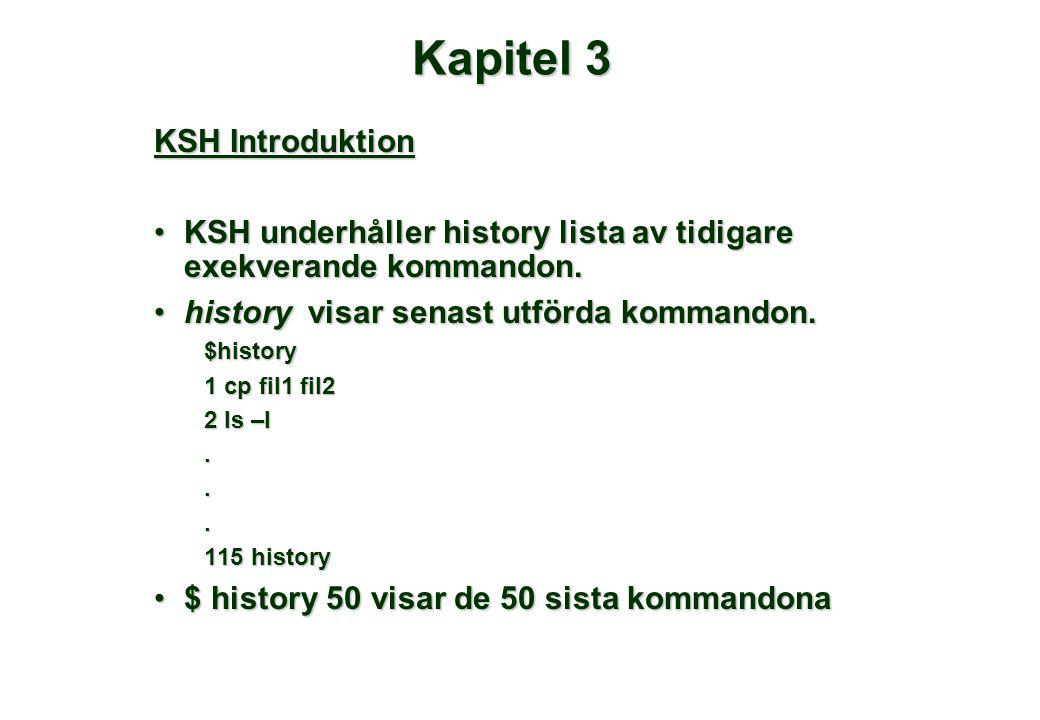 Kapitel 3 KSH Introduktion •KSH underhåller history lista av tidigare exekverande kommandon. •history visar senast utförda kommandon. $history 1 cp fi