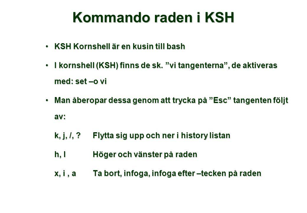 """Kommando raden i KSH •KSH Kornshell är en kusin till bash •I kornshell (KSH) finns de sk. """"vi tangenterna"""", de aktiveras med: set –o vi •Man åberopar"""