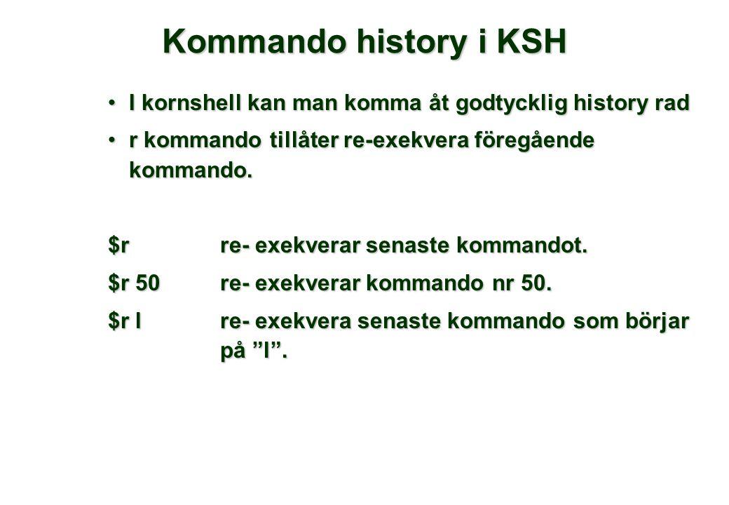 Kommando history i KSH •I kornshell kan man komma åt godtycklig history rad •r kommando tillåter re-exekvera föregående kommando. $r re- exekverar sen