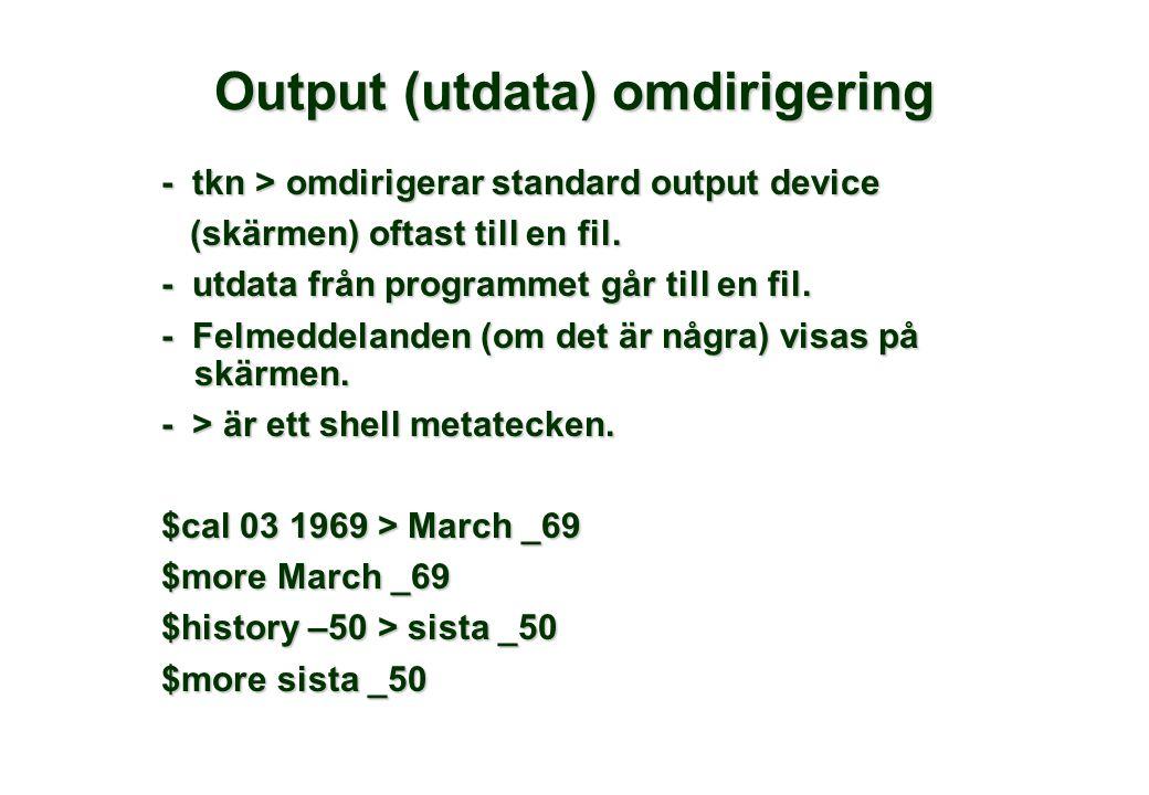 Output (utdata) omdirigering - tkn > omdirigerar standard output device (skärmen) oftast till en fil. (skärmen) oftast till en fil. - utdata från prog