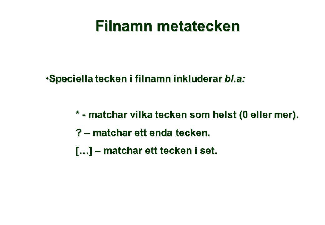 Filnamn metatecken •Speciella tecken i filnamn inkluderar bl.a: * - matchar vilka tecken som helst (0 eller mer). ? – matchar ett enda tecken. […] – m