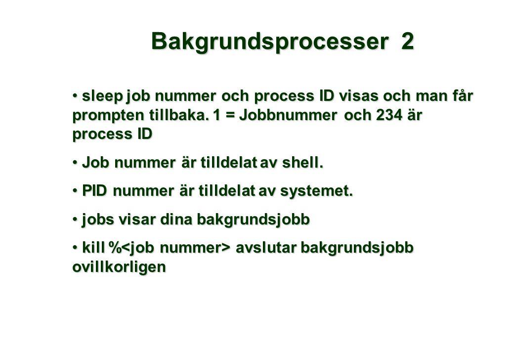 Bakgrundsprocesser 2 • sleep job nummer och process ID visas och man får prompten tillbaka. 1 = Jobbnummer och 234 är process ID • Job nummer är tilld