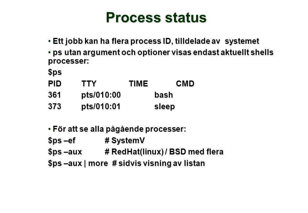 Process status • Ett jobb kan ha flera process ID, tilldelade av systemet • ps utan argument och optioner visas endast aktuellt shells processer: $ps