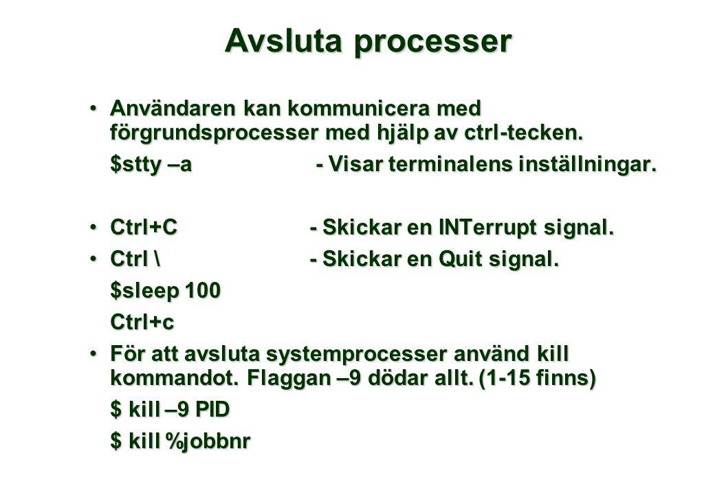Avsluta processer •Användaren kan kommunicera med förgrundsprocesser med hjälp av ctrl-tecken. $stty –a - Visar terminalens inställningar. $stty –a -