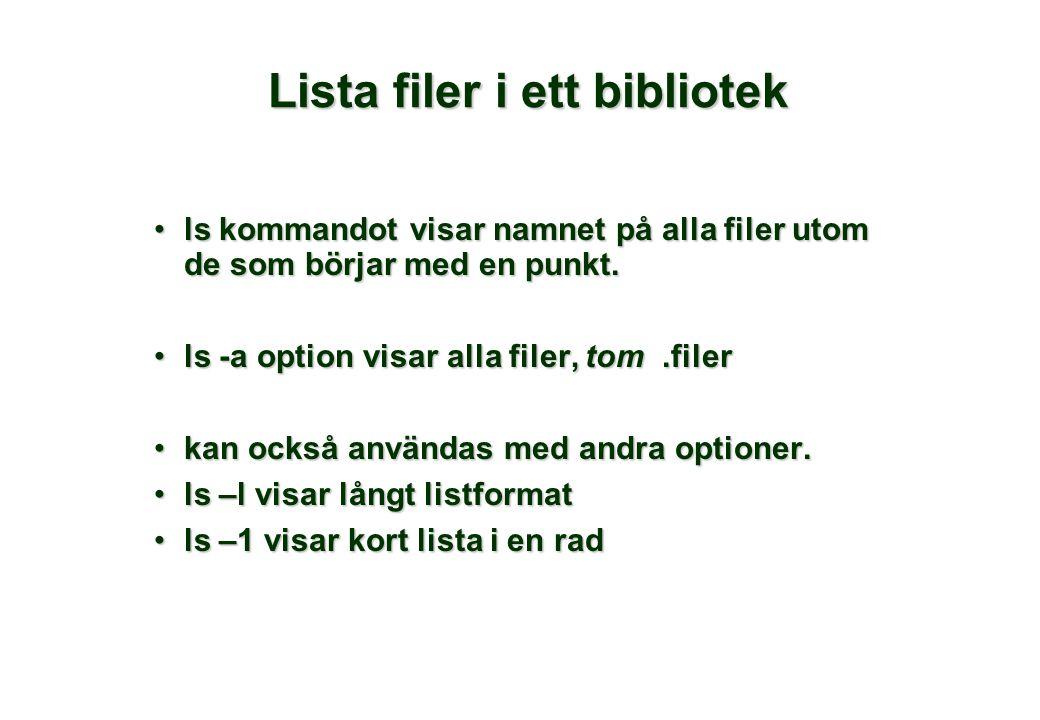 Lista filer i ett bibliotek •ls kommandot visar namnet på alla filer utom de som börjar med en punkt. •ls -a option visar alla filer, tom.filer •kan o