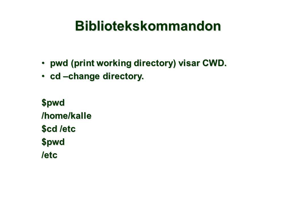 Bibliotekskommandon •pwd (print working directory) visar CWD. •cd –change directory. $pwd/home/kalle $cd /etc $pwd/etc