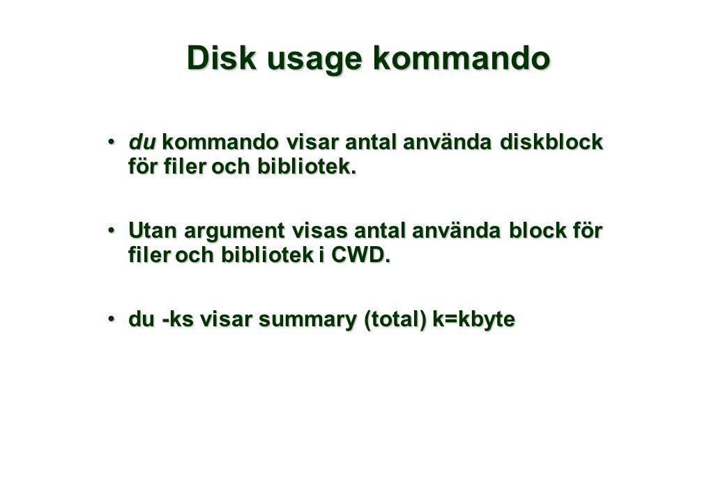 Disk usage kommando •du kommando visar antal använda diskblock för filer och bibliotek. •Utan argument visas antal använda block för filer och bibliot