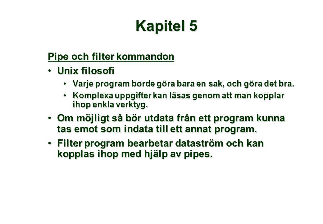 Kapitel 5 Pipe och filter kommandon •Unix filosofi •Varje program borde göra bara en sak, och göra det bra. •Komplexa uppgifter kan läsas genom att ma