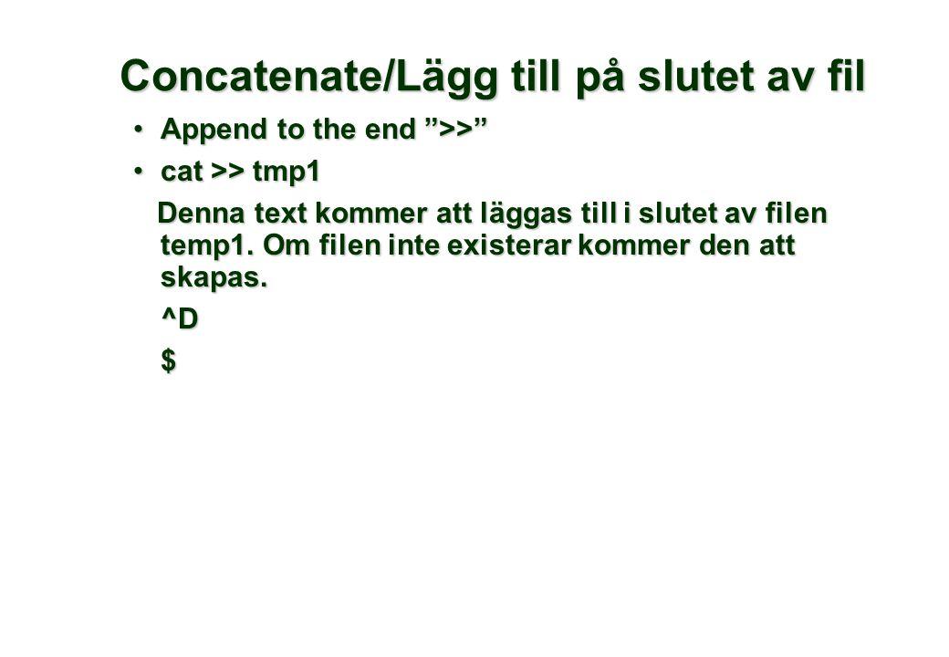 """Concatenate/Lägg till på slutet av fil •Append to the end """">>"""" •cat >> tmp1 Denna text kommer att läggas till i slutet av filen temp1. Om filen inte e"""