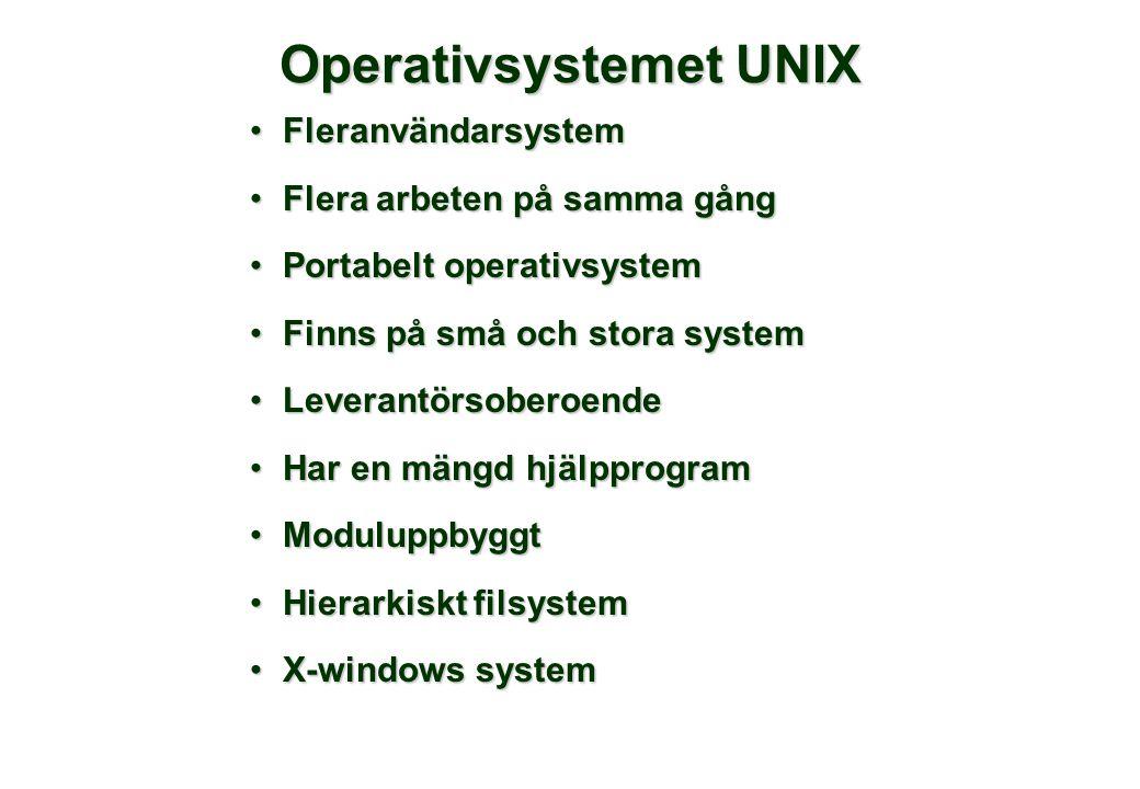 Operativsystemet UNIX •Fleranvändarsystem •Flera arbeten på samma gång •Portabelt operativsystem •Finns på små och stora system •Leverantörsoberoende