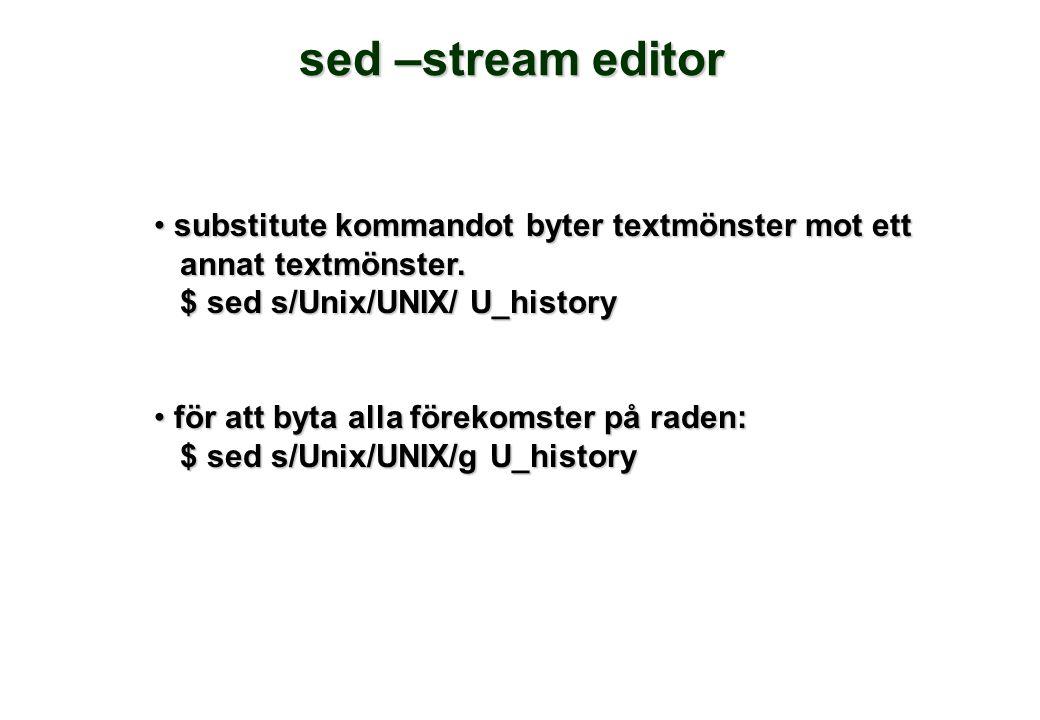 • substitute kommandot byter textmönster mot ett annat textmönster. annat textmönster. $ sed s/Unix/UNIX/ U_history $ sed s/Unix/UNIX/ U_history • för