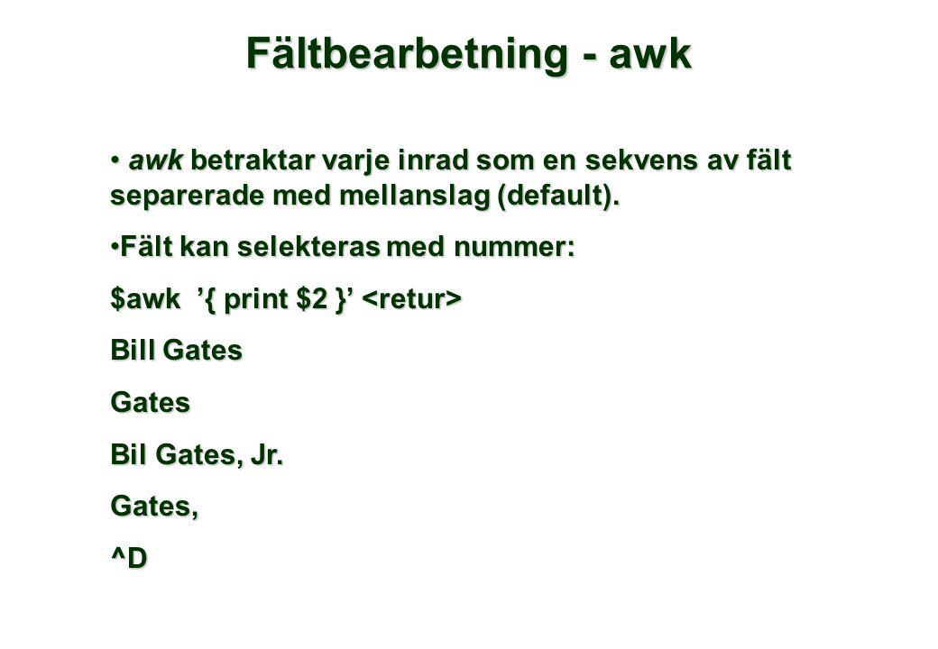 Fältbearbetning - awk • awk betraktar varje inrad som en sekvens av fält separerade med mellanslag (default). •Fält kan selekteras med nummer: $awk '{