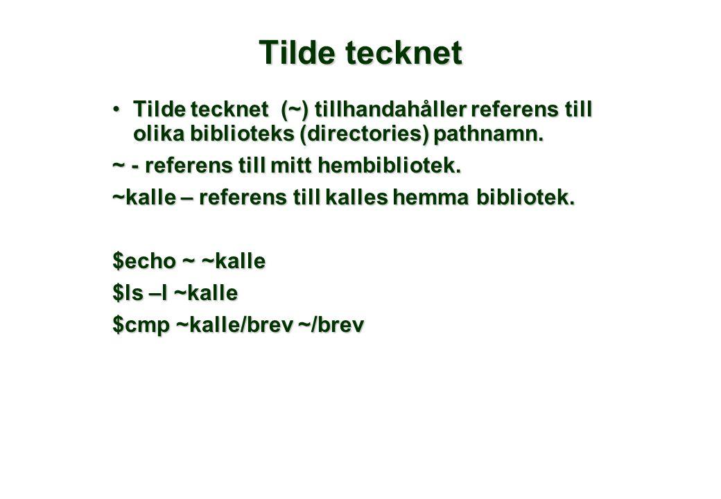 Tilde tecknet •Tilde tecknet (~) tillhandahåller referens till olika biblioteks (directories) pathnamn. ~ - referens till mitt hembibliotek. ~kalle –