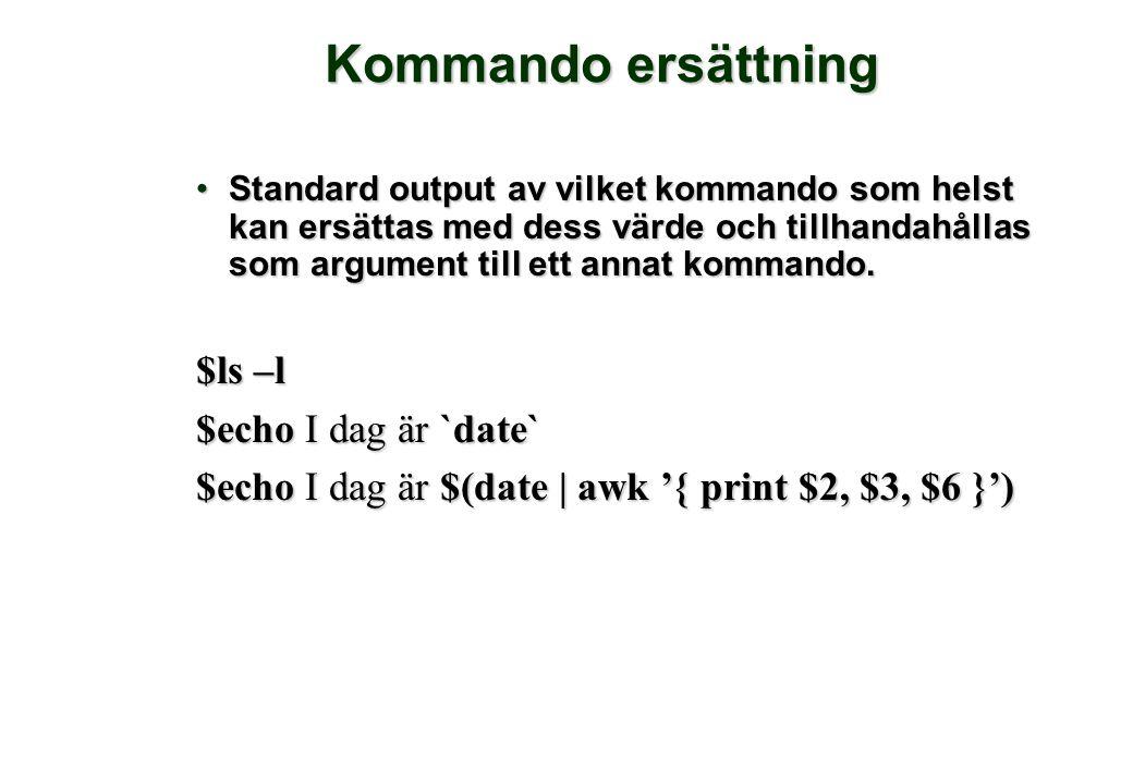 Kommando ersättning •Standard output av vilket kommando som helst kan ersättas med dess värde och tillhandahållas som argument till ett annat kommando