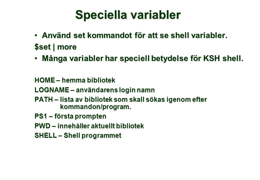 Speciella variabler •Använd set kommandot för att se shell variabler. $set | more •Många variabler har speciell betydelse för KSH shell. HOME – hemma