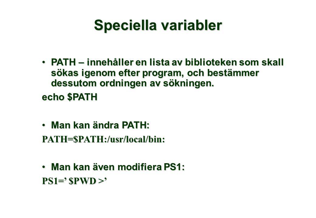 Speciella variabler •PATH – innehåller en lista av biblioteken som skall sökas igenom efter program, och bestämmer dessutom ordningen av sökningen. ec