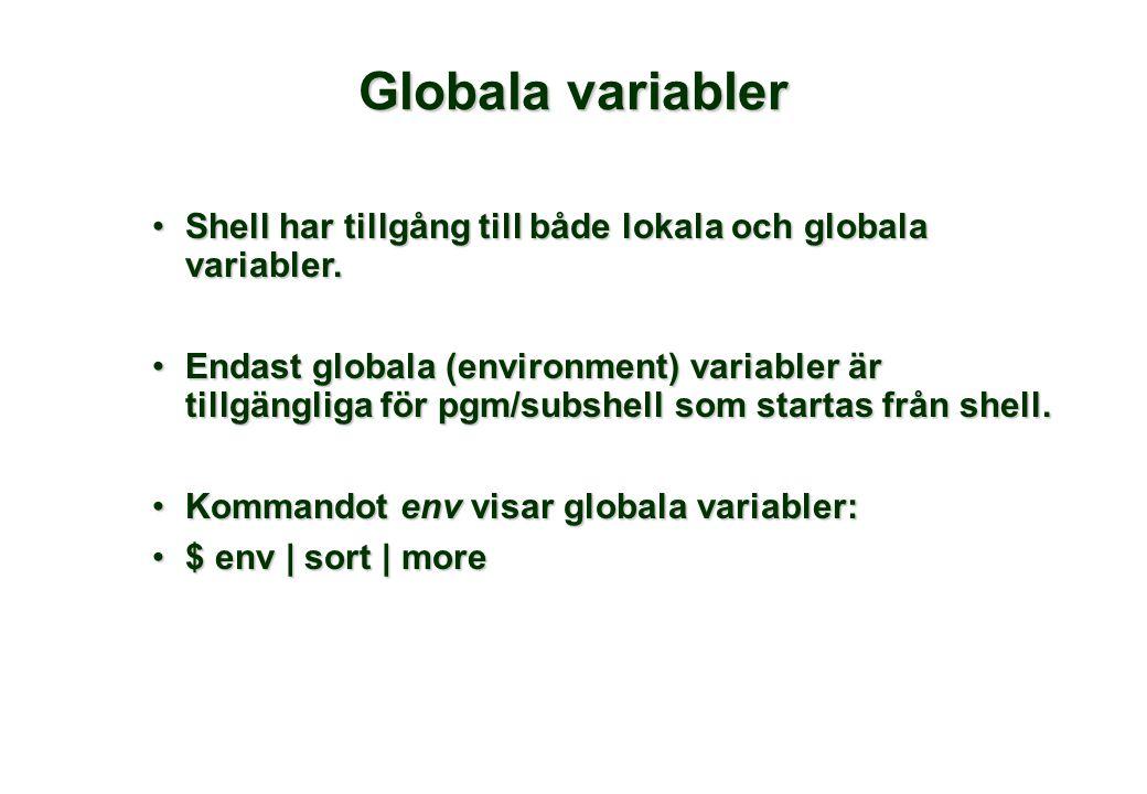 Globala variabler •Shell har tillgång till både lokala och globala variabler. •Endast globala (environment) variabler är tillgängliga för pgm/subshell