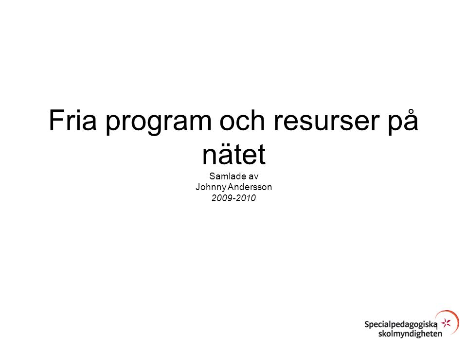 Fria program och resurser på nätet Samlade av Johnny Andersson 2009-2010 1