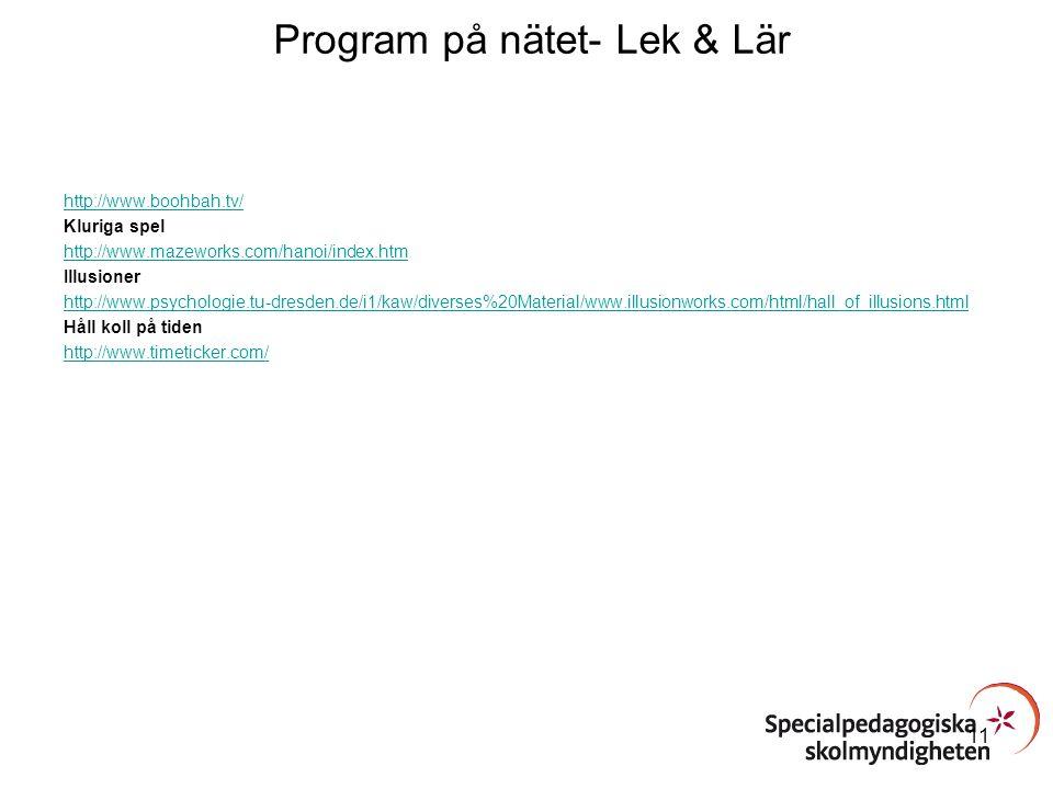 Program på nätet- Lek & Lär http://www.boohbah.tv/ Kluriga spel http://www.mazeworks.com/hanoi/index.htm Illusioner http://www.psychologie.tu-dresden.