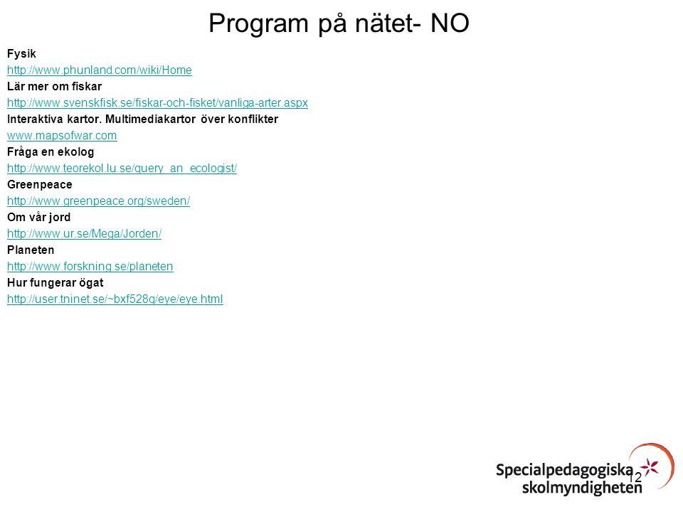 Program på nätet- NO Fysik http://www.phunland.com/wiki/Home Lär mer om fiskar http://www.svenskfisk.se/fiskar-och-fisket/vanliga-arter.aspx Interakti