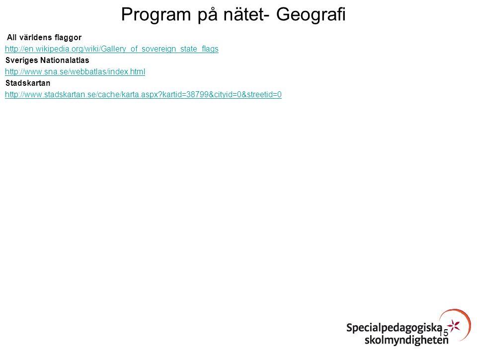 Program på nätet- Geografi All världens flaggor http://en.wikipedia.org/wiki/Gallery_of_sovereign_state_flags Sveriges Nationalatlas http://www.sna.se