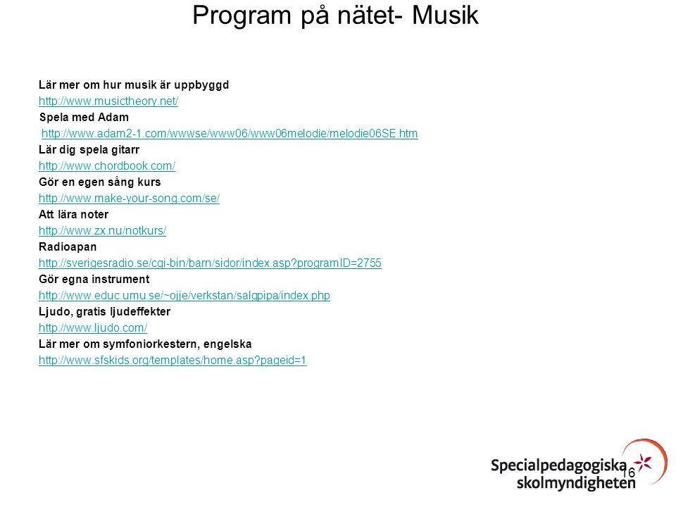 Program på nätet- Musik Lär mer om hur musik är uppbyggd http://www.musictheory.net/ Spela med Adam http://www.adam2-1.com/wwwse/www06/www06melodie/me
