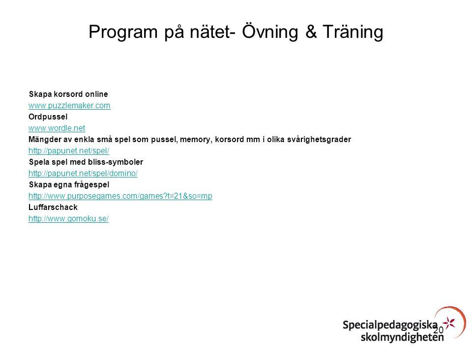 Program på nätet- Övning & Träning Skapa korsord online www.puzzlemaker.com Ordpussel www.wordle.net Mängder av enkla små spel som pussel, memory, kor