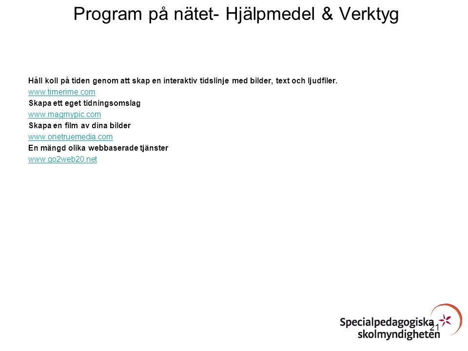 Program på nätet- Hjälpmedel & Verktyg Håll koll på tiden genom att skap en interaktiv tidslinje med bilder, text och ljudfiler. www.timerime.com Skap