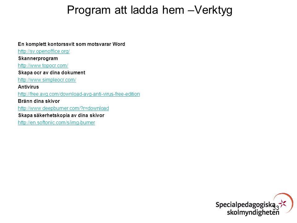 Program att ladda hem –Verktyg En komplett kontorssvit som motsvarar Word http://sv.openoffice.org/ Skannerprogram http://www.topocr.com/ Skapa ocr av